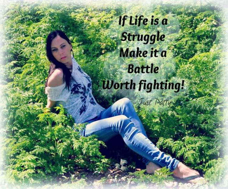 If Life Is A Struggle Make It A Battle Worth Fighting