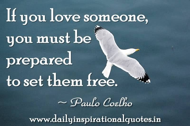 If You Love Someone You Must Be Prepared To Set Them Free Paulo Coelho