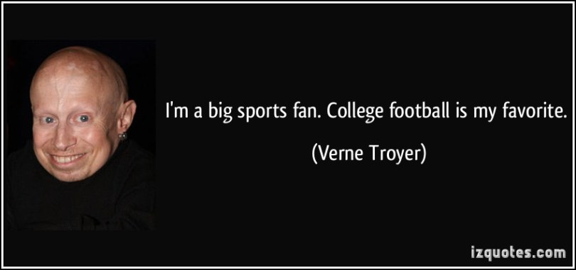 i'm a big sprots fan. college football is my favorite. verne troyer