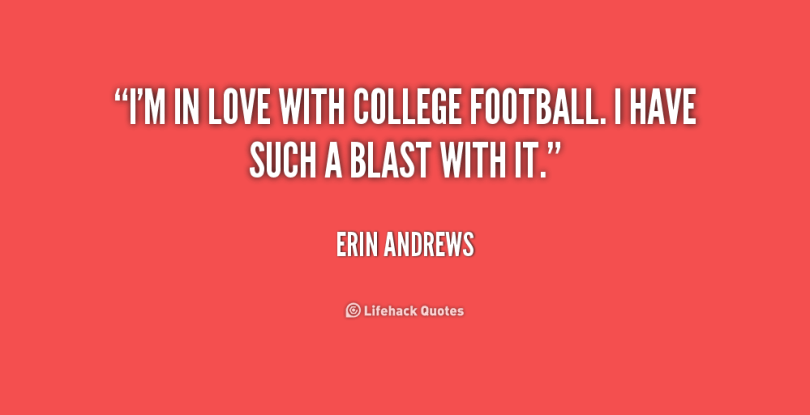 i'm in love with college football. i have such a blast with it. erin andrews