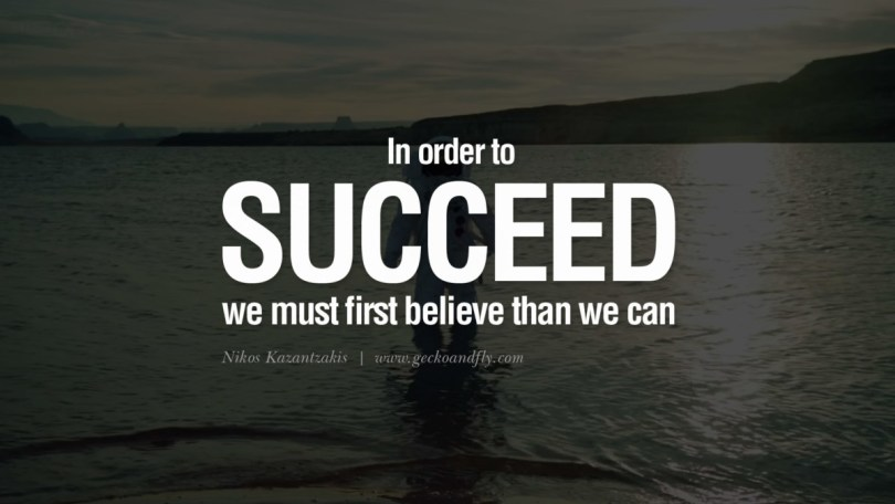 In Order To Succeed We Must First Believe Than We Can Nikos Kazantazkis
