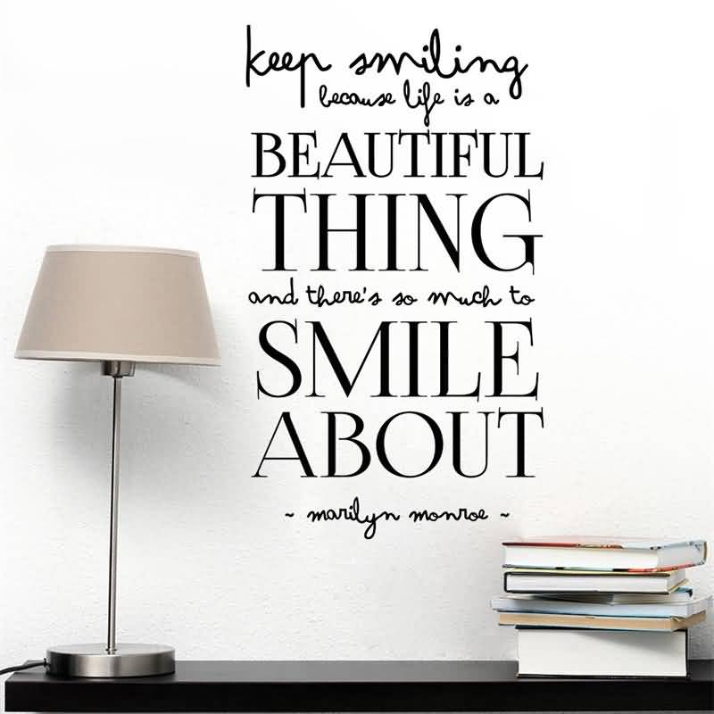 Keep Smiling Because Life Is A Beautiful Thing And There S So Much To Smile About Marilyn Monroe