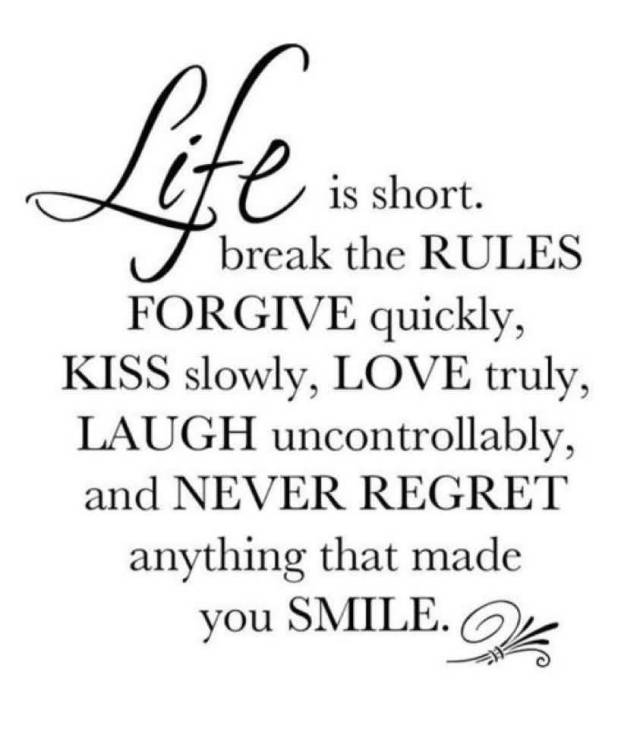 Life Is Short Break The Rules Forgive Quickly Kiss Slowly Love Truly Laugh Uncontrollabley And Never Regret Any Thing That Made You Smile