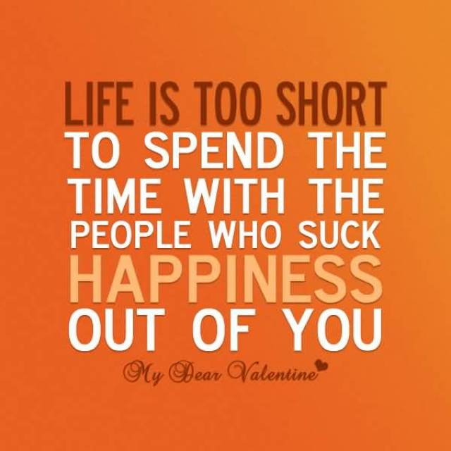 Life Is Too Short To Spend The Time With The People Who Such Happiness Out Of You My Dear Valentine