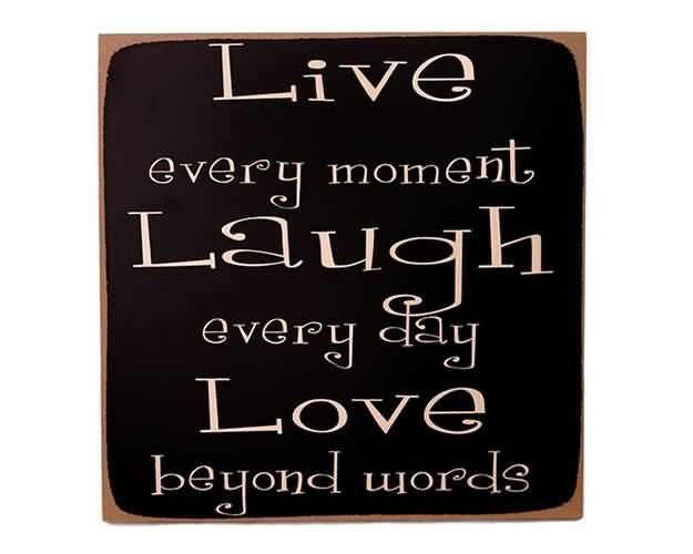 Live Every Moment Laugh Every Day Love Beyond Words 2