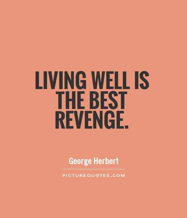 Living Well Is The Best Revenge George Herbert