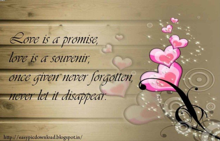 Love Is A Promise Love Is A Souvenir Once Given Never Forgotten Never Let It Disappear