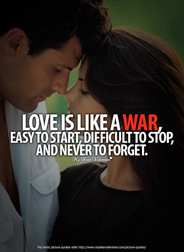Love Is Like A War Easy To Start Difficultto Stop And Never To Forget