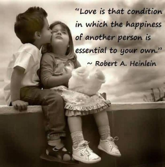 Love Is That Condition In Which The Happiness Of Another Person Is Essential To Your Own Robert A Heinlein