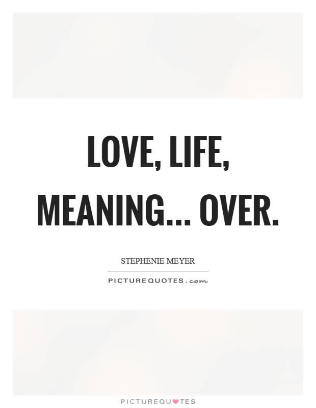 Love Life Meaning Over Stephenie Meyer