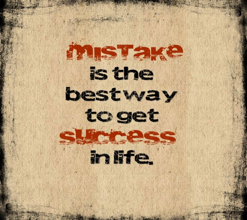 Mistake Is The Bestway To Get Success In Life Cute Life Quotes