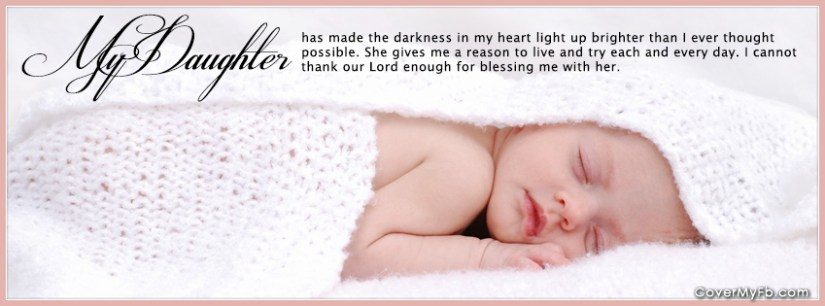 My Daughter Has Made The Darkness Is My Heart Light Up Brighter Than I Ever Thought Possible She Gives Me A Reason To Live And Try Each And Every Day I Cannot Thak Our Lord Enough For Bless