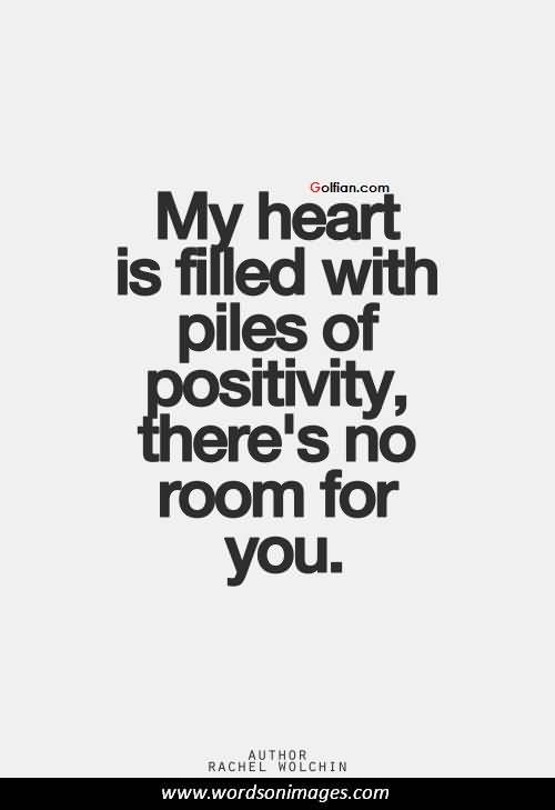 My Heart Is Filled With Piles Of Positivity There S No Room For You