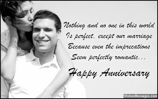 Nothing And No One In This World Is Perfect Except Our Marriage Because Even The Imprecations Seem Perfestly Romantic Happy Anniversary