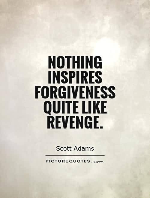 Nothing Inspires Forgiveness Quite Like Revenge Scott Adams
