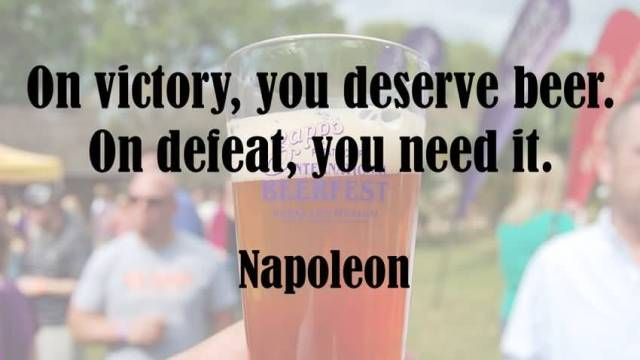 On Victory You Deserve Beer On Defeat You Need It Napoleon