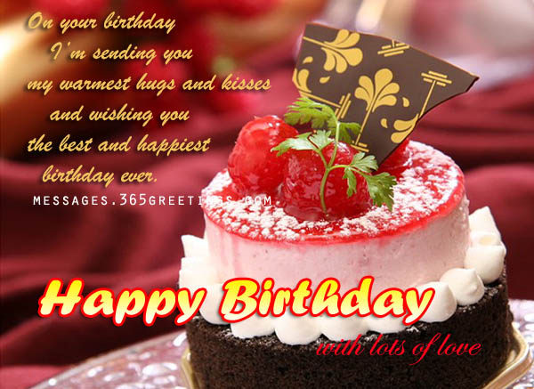 on your birthday im sending you my warmest hugs and kisses and wishing you the best and hppiest birthday ever.