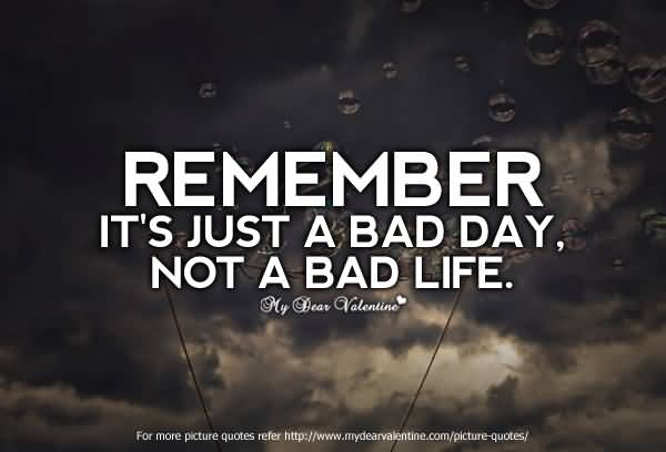 Remember Its Just A Bad Day Not A Bad Life