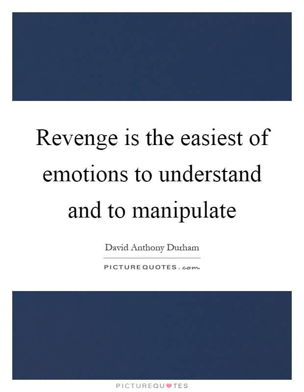 Revenge Is The Easiest Of Emotions To Understand And To Manipualte David Anthony Durham