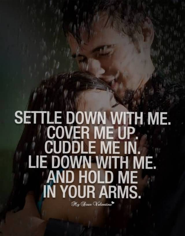 Settle Down With Me Cover Me Up Cuddle Me In Lie Down With Me And Hold Me In Your Arms