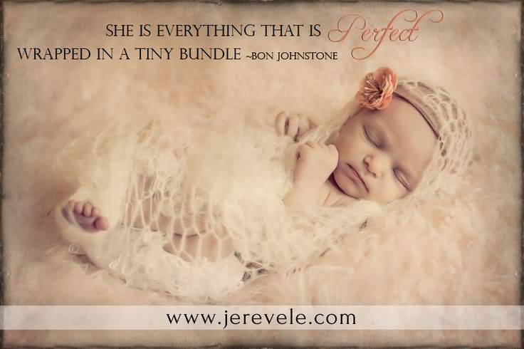 She Is Everything That Is Perfect Wrapped In A Tiny Bundle Bon Johnstone New Born Baby Boy Quotes