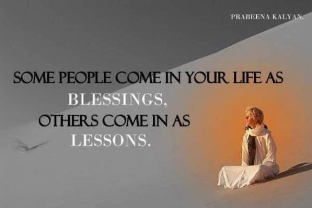 Some People Come In Your Life As Blessings Other Come In As Lessons