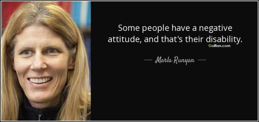 Some People Have A Negative Attiude And Thats Their Disability Marla Runqan