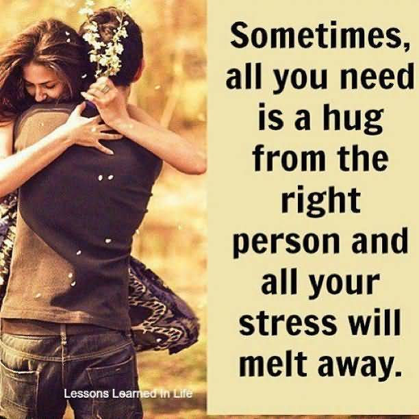 Sometimes All You Need Is Hug From The Right Person And All Your Stress Will Melt Away