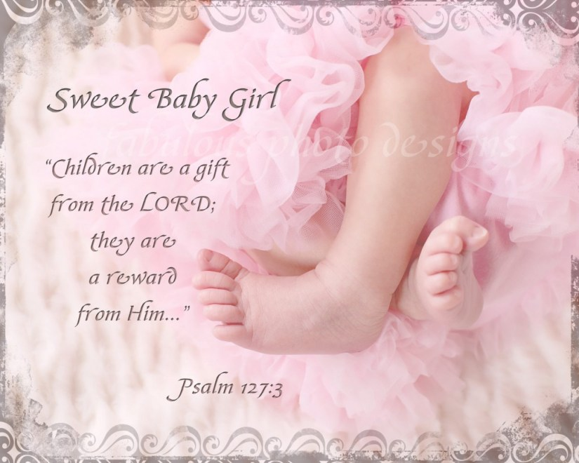 Sweet Baby Girl Children Are A Gift From The Lord They Are A Reward From Him