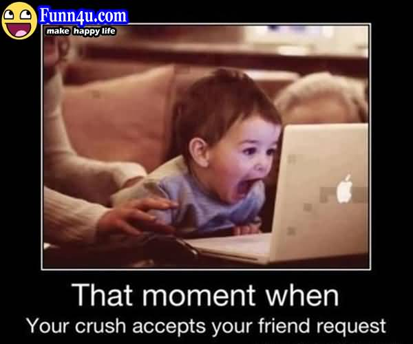 That Moment When Your Crush Accepts Your Friend Request