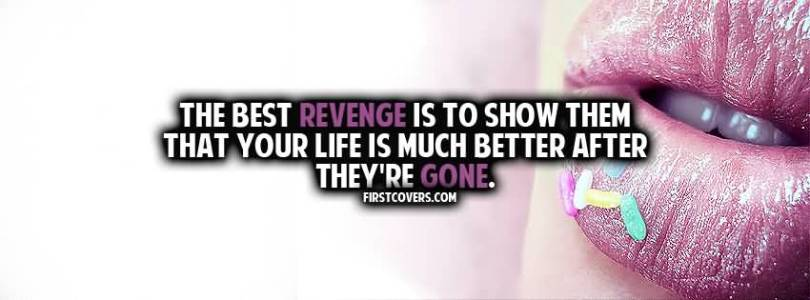 The Best Revenge Is To Show Them That Your Life Is Much Better After Theyre Gone