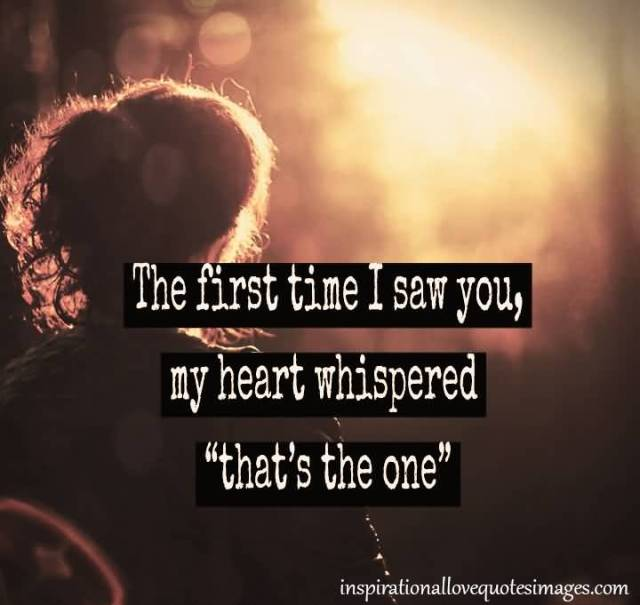 The First Time I Saw You My Heart Whispered That S The One