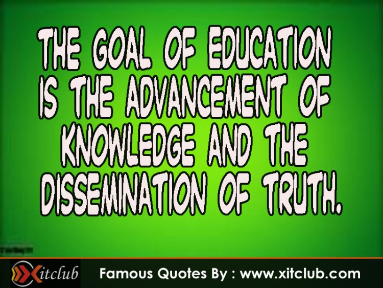 the goal of education is the advancement of knowedge and the dissemination of turth.