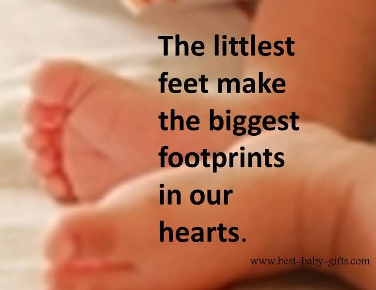 The Littlest Feet Make The Biggest Foot Prints In Our Hearts New Born Baby Boy Quotes