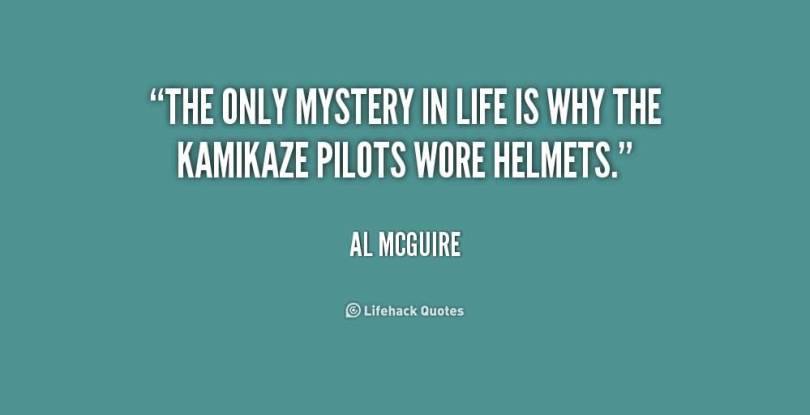 The Only Mystery In Life Is Why The Kamikaze Pilots Wore Helmets Almcguire
