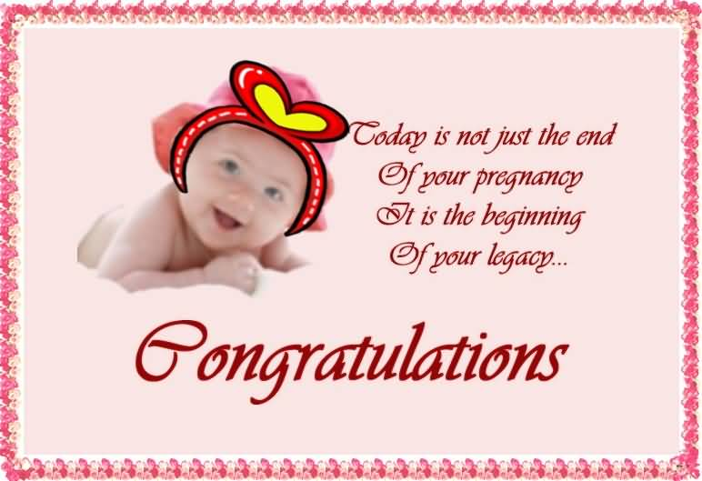 Today Is Not Just The End Of Your Pregnany It Is The Beginning Of Your Legacy Congratulations