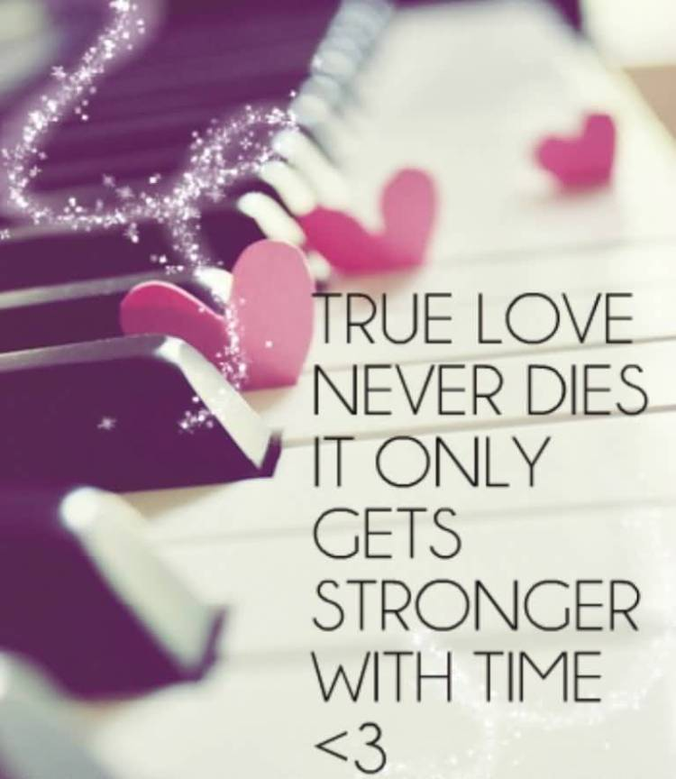 True Love Never Dies It Only Gets Stronger With Time