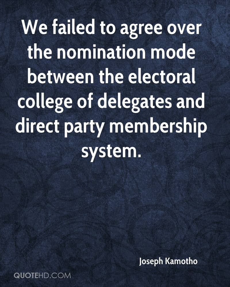 we failed to agree over the nomination mode between the electoral college of delegates and direct party membership system joseph kamotho