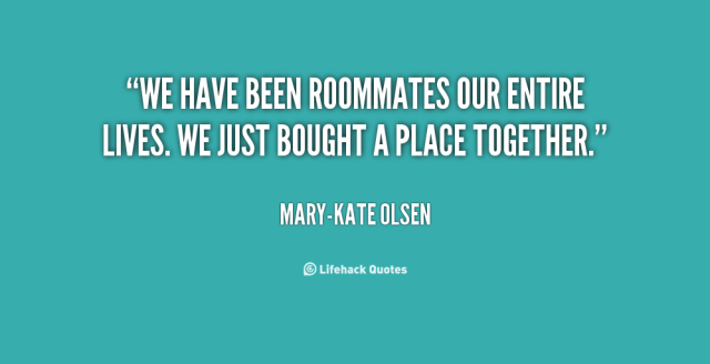 we have been rommated our entire lives. we just bought a place together. mary kate olsen