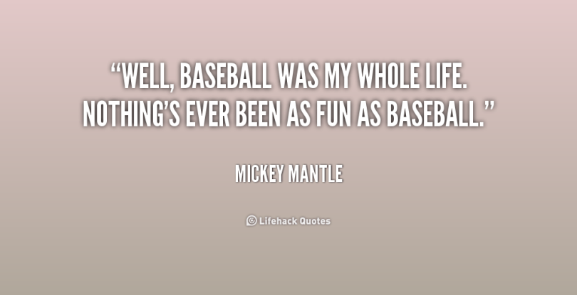 Well Baseball Was My Whole Life Nothigs Ever Been As Fun As Baseball Mickey Mantle