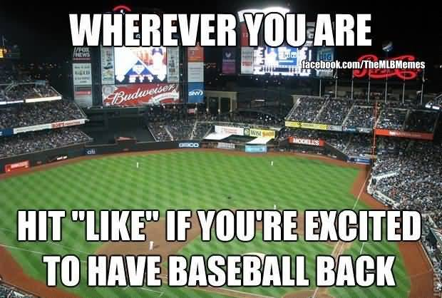 wherever you are hit like if you're excited to have baseball back