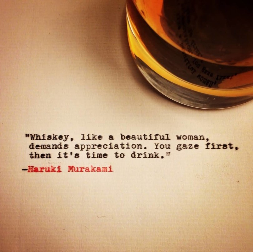 Whiskey Like A Beautiful Woman Demands Appreciation You Gaze Firstthen Its Time To Drink Haruki Murakami