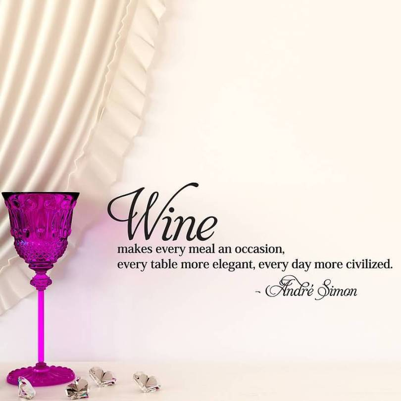 Wine Makes Every Meal An Occasion Every Table More Elegant Everyday More Civilized Andre Simon
