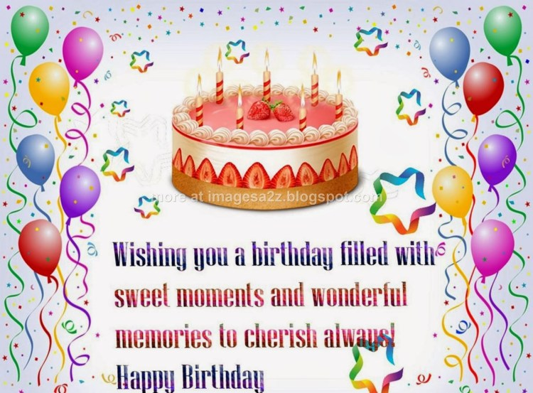 wishing you a birthdya filled with sweet momets and wonderfull memories to cherish always happy birthday Birthday Quotes For Friends