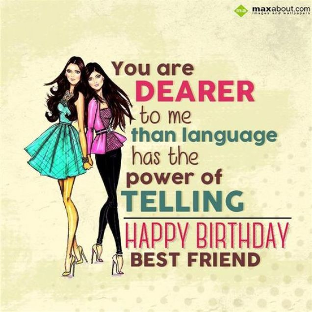 You Are Dearer To Me Than Language Has The Power Of Telling Happy Birtday Best Friend