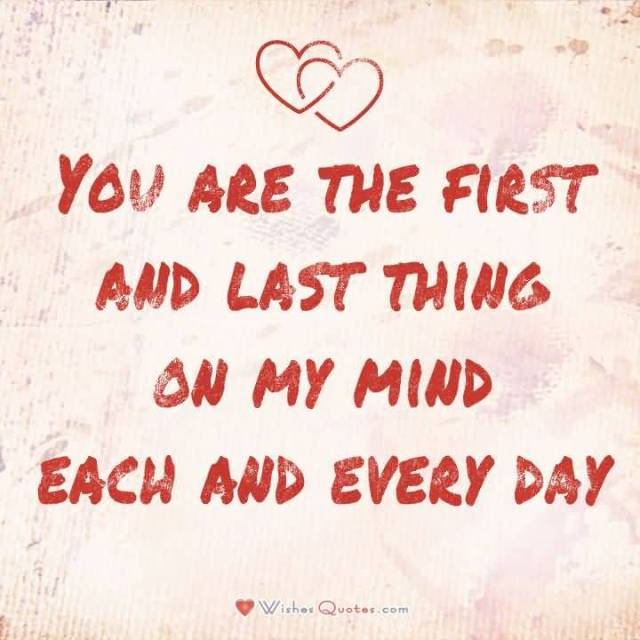 You Are The First And Last Thing On My Mind Each And Every Day