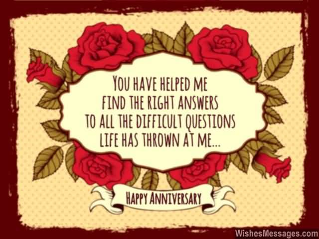 You Have Helped Me Find The Right Answers To All The Difficult Questions Life Has Thrown At Me Happy Anniversary