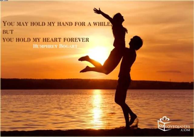 You May Hold My Hand For A While But You Hold My Heart Foreverhumphery Bogart