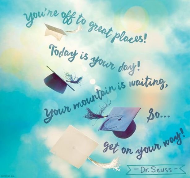 you're off to great places today is your day your mountain is waitng so get on your may. dr. seuss