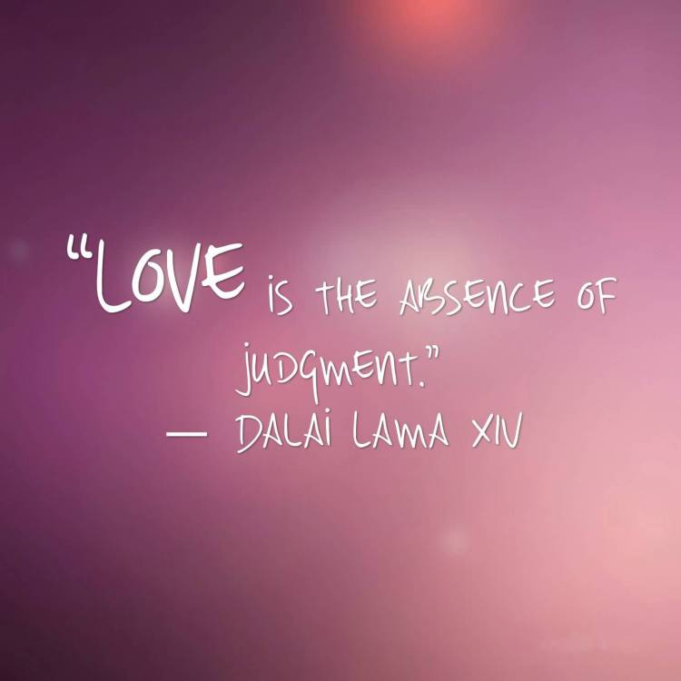 Absence Quotes Love is the absence of judgment Dalai Lama XIV